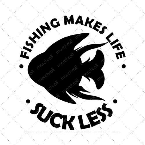 Download Fishing Makes Life Suck Less Svg Png Eps Ai Dxf Download Merch Roll
